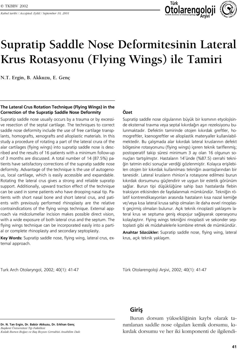 Genç The Lateral Crus Rotation Technique (Flying Wings) in the Correction of the Supratip Saddle Nose Deformity Supratip saddle nose usually occurs by a trauma or by excessive resection of the septal