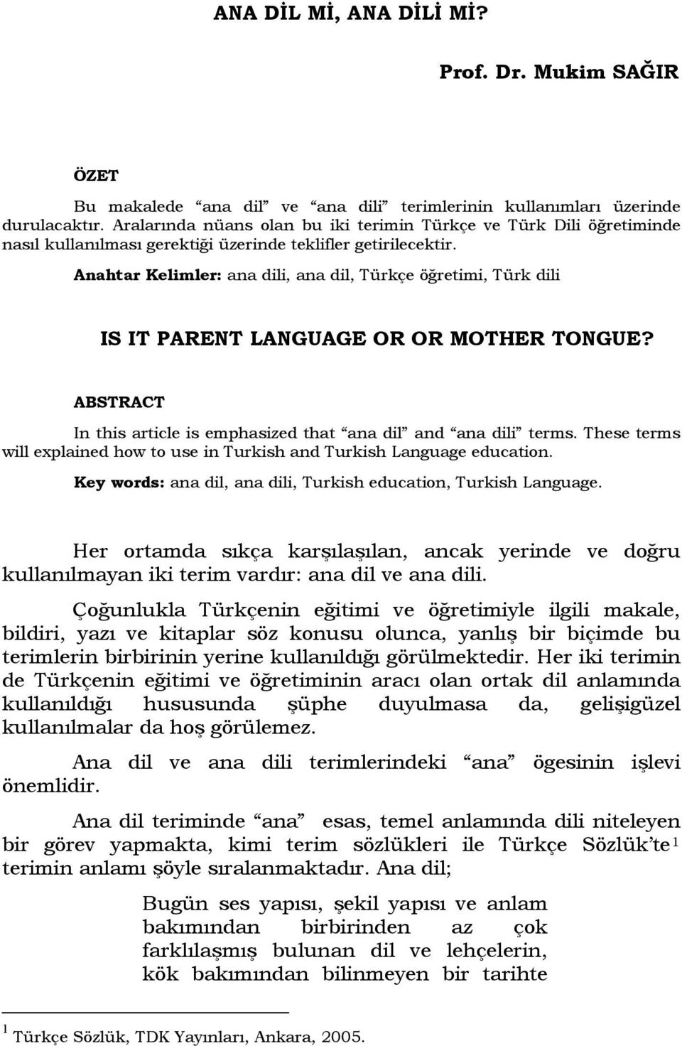 Anahtar Kelimler: ana dili, ana dil, Türkçe öğretimi, Türk dili IS IT PARENT LANGUAGE OR OR MOTHER TONGUE? ABSTRACT In this article is emphasized that ana dil and ana dili terms.