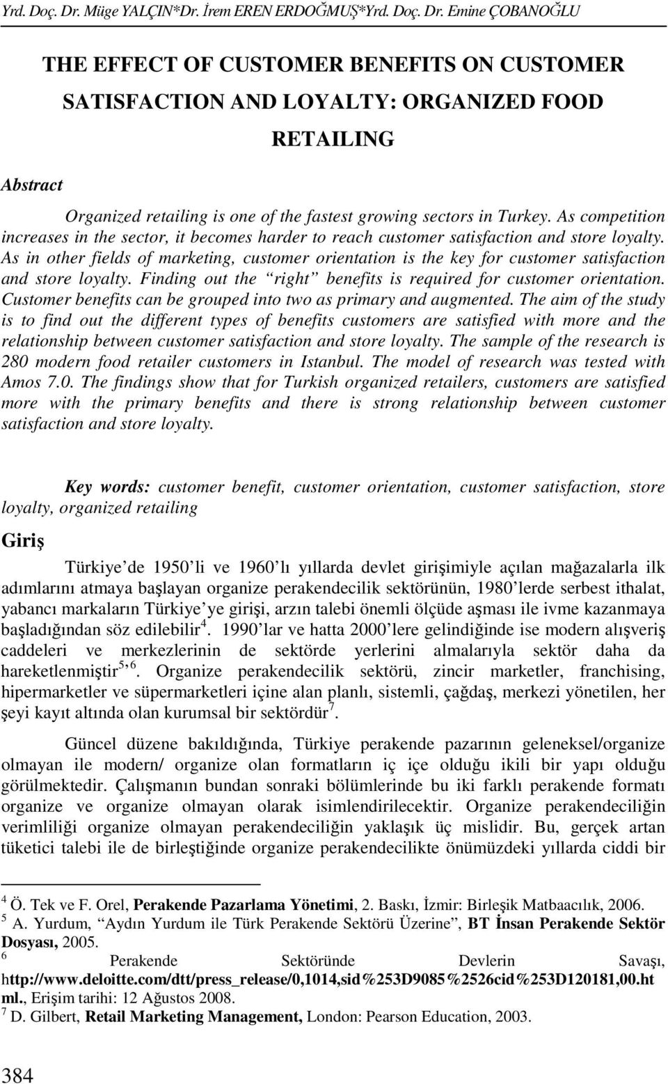 İrem EREN ERDOĞMUŞ* Emine ÇOBANOĞLU Abstract THE EFFECT OF CUSTOMER BENEFITS ON CUSTOMER SATISFACTION AND LOYALTY: ORGANIZED FOOD RETAILING Organized retailing is one of the fastest growing sectors