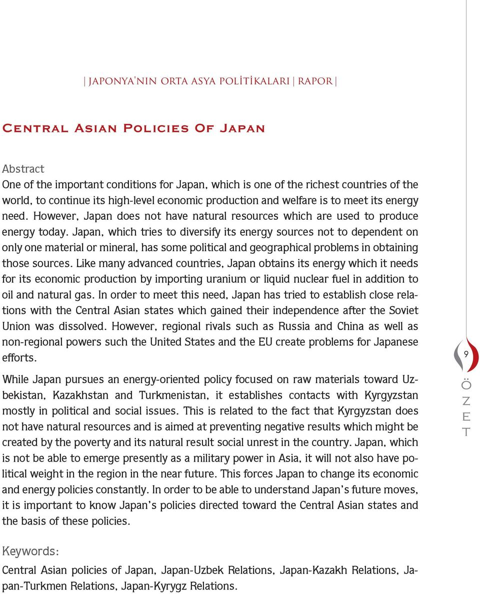 Japan, which tries to diversify its energy sources not to dependent on only one aterial or ineral, has soe political and geographical proles in otaining those sources.