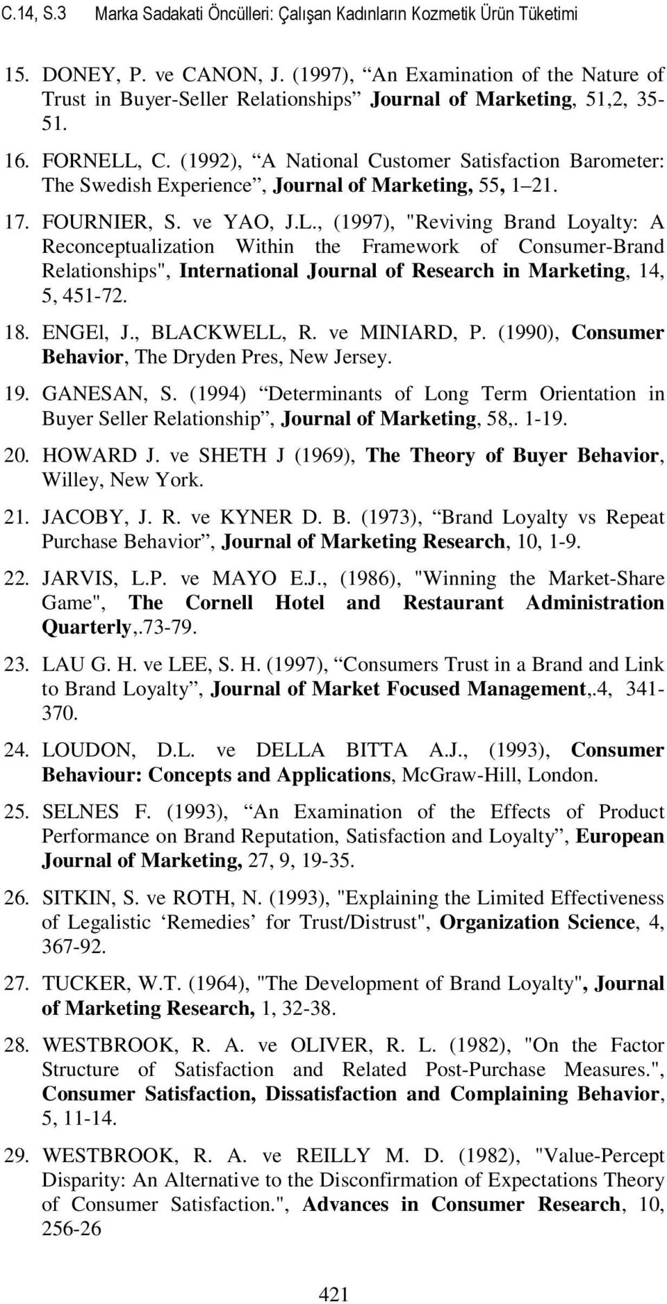 (1992), A National Customer Satisfaction Barometer: The Swedish Experience, Journal of Marketing, 55, 1 21. 17. FOURNIER, S. ve YAO, J.L.