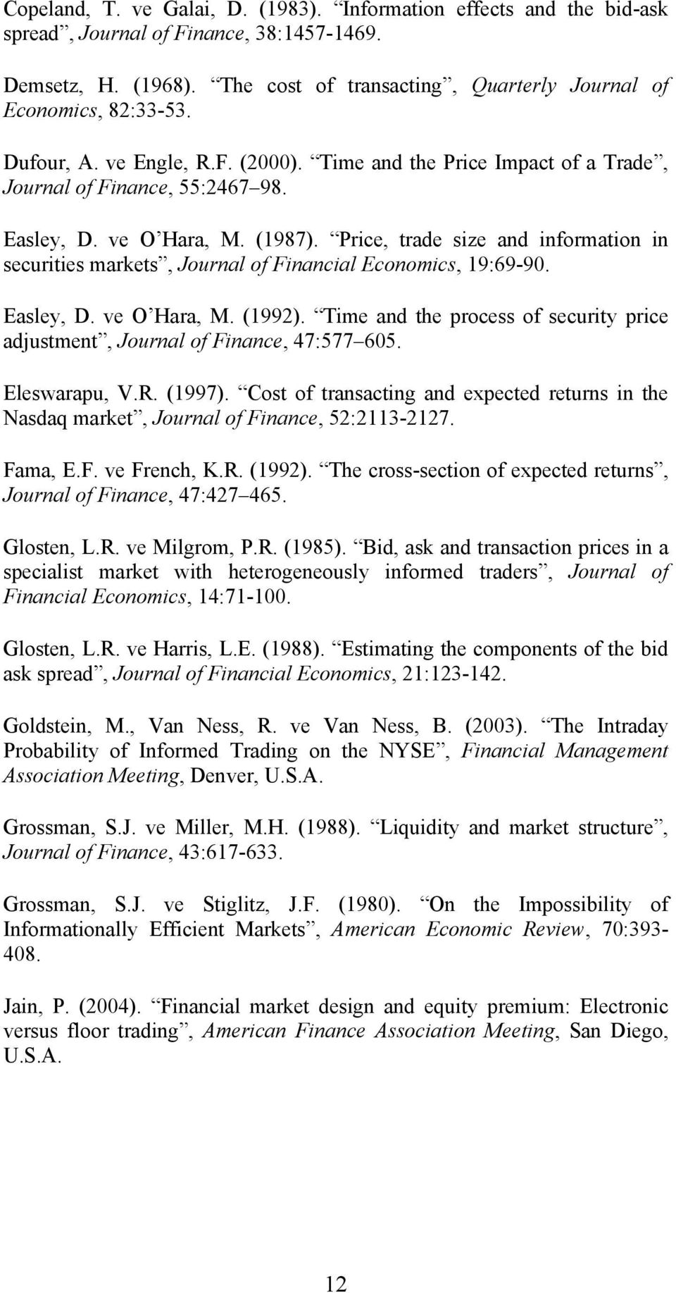 Price, trade size and information in securities markets, Journal of Financial Economics, 19:69-90. Easley, D. ve O Hara, M. (1992).