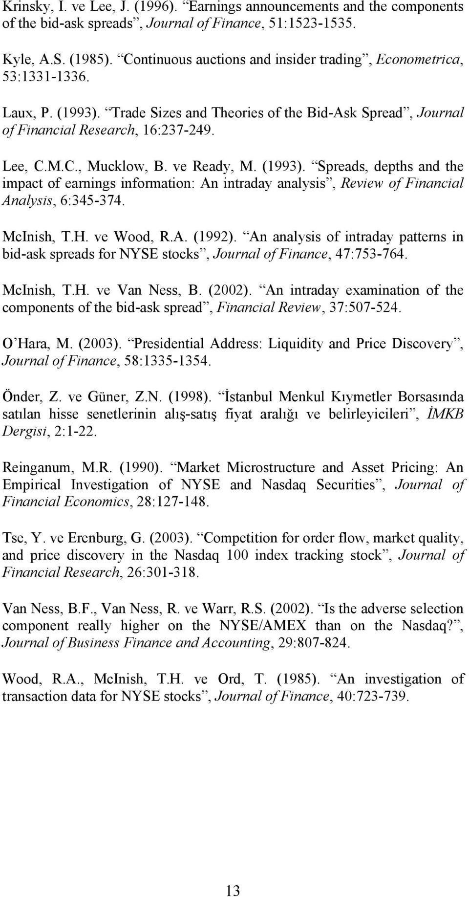 ve Ready, M. (1993). Spreads, depths and the impact of earnings information: An intraday analysis, Review of Financial Analysis, 6:345-374. McInish, T.H. ve Wood, R.A. (1992).