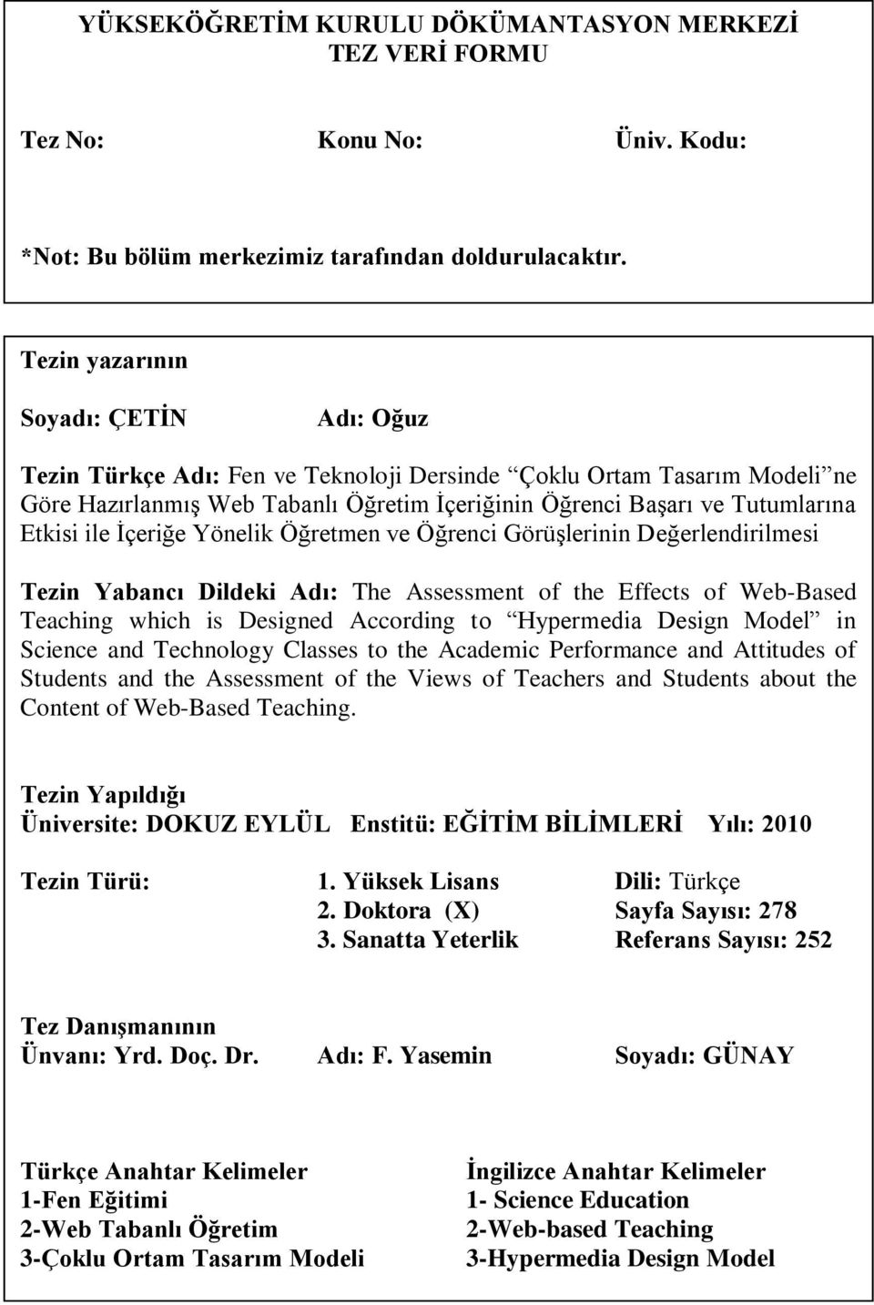 ile İçeriğe Yönelik Öğretmen ve Öğrenci Görüşlerinin Değerlendirilmesi Tezin Yabancı Dildeki Adı: The Assessment of the Effects of Web-Based Teaching which is Designed According to Hypermedia Design