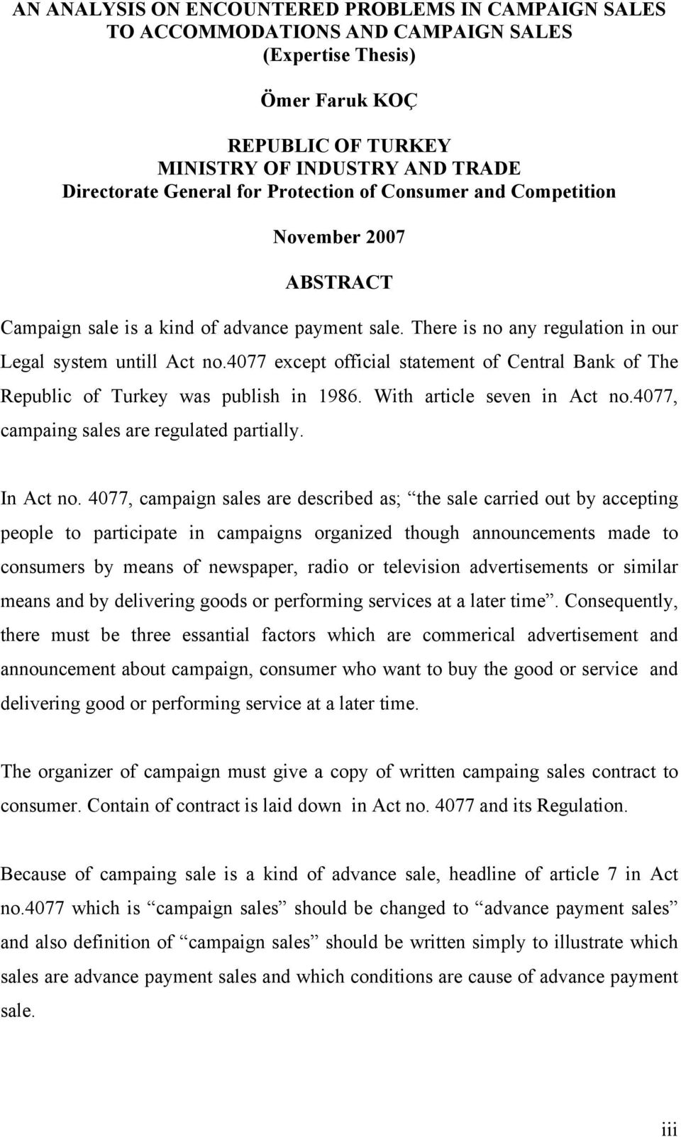4077 except official statement of Central Bank of The Republic of Turkey was publish in 1986. With article seven in Act no.4077, campaing sales are regulated partially. In Act no.