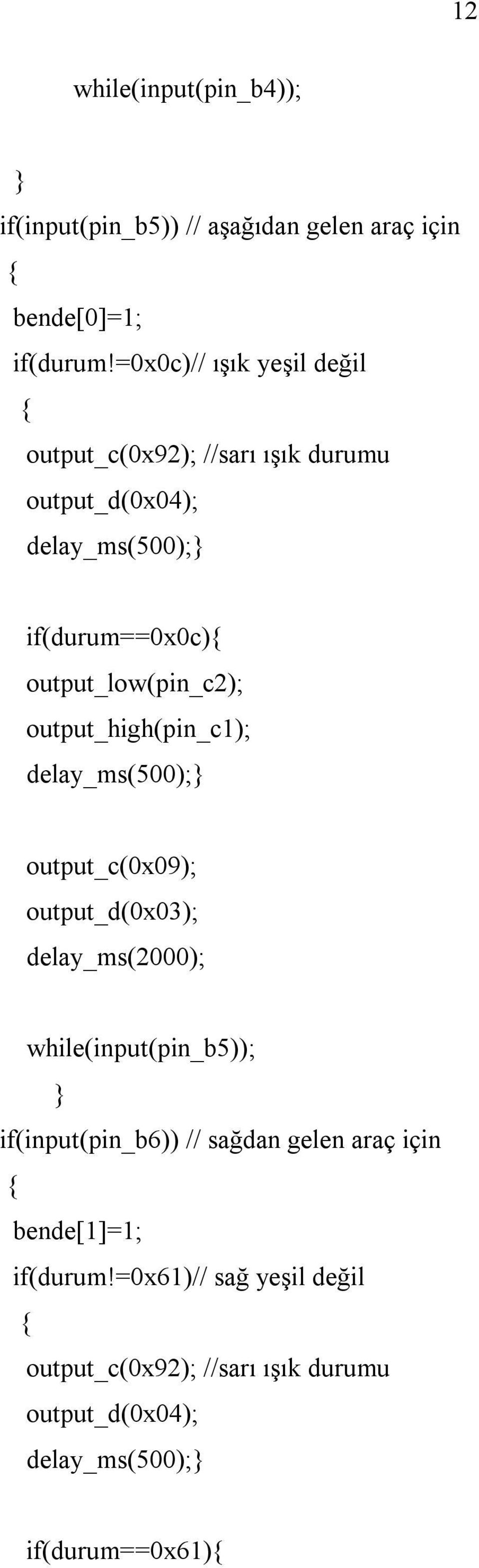 output_low(pin_c2); output_high(pin_c1); delay_ms(500);} output_c(0x09); output_d(0x03); delay_ms(2000); while(input(pin_b5)); }