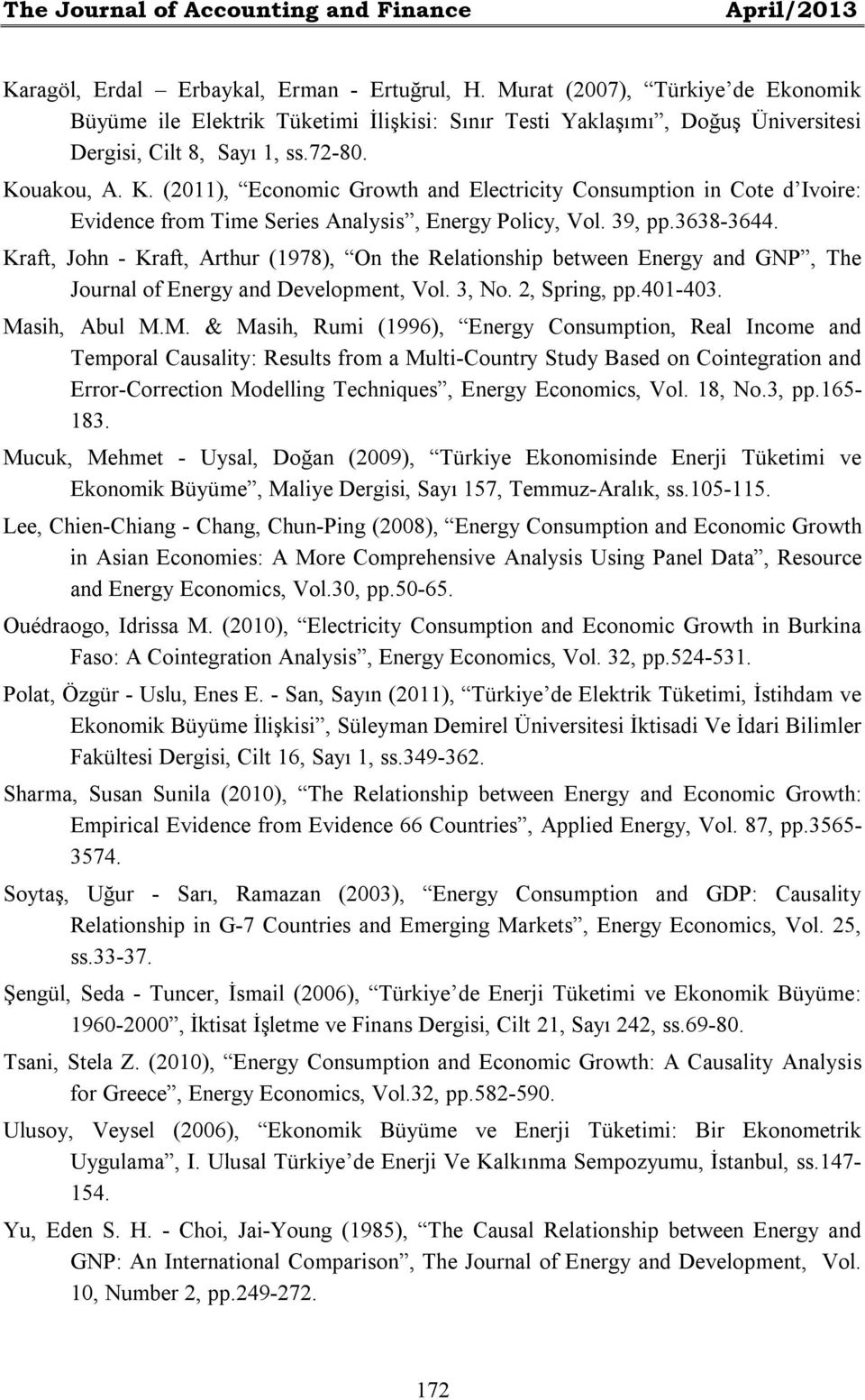 uakou, A. K. (2011), Economic Growth and Electricity Consumption in Cote d Ivoire: Evidence from Time Series Analysis, Energy Policy, Vol. 39, pp.3638-3644.