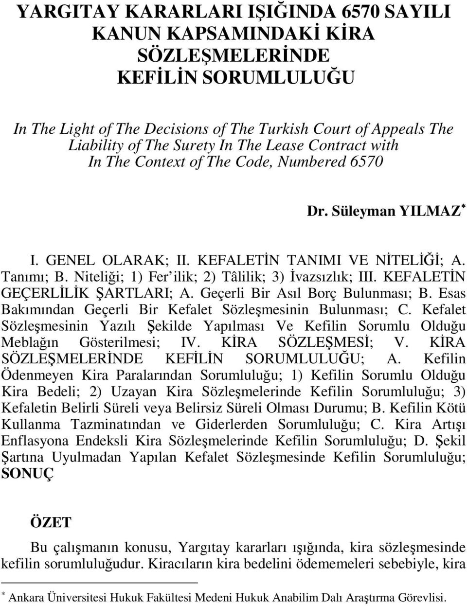 Turkish Court of Appeals The Liability of The Surety In The Lease Contract with In The Context of The Code, Numbered 6570 Dr. Süleyman YILMAZ I. GENEL OLARAK; II. KEFALETĐN TANIMI VE NĐTELĐĞĐ; A.