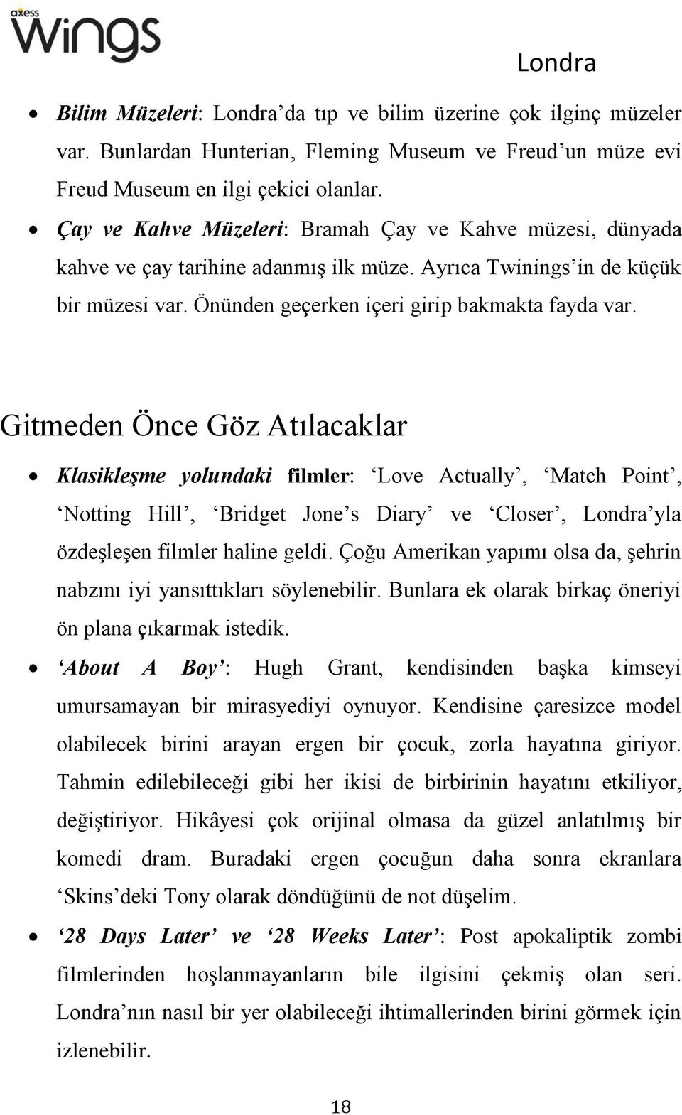Gitmeden Önce Göz Atılacaklar Klasikleşme yolundaki filmler: Love Actually, Match Point, Notting Hill, Bridget Jone s Diary ve Closer, Londra yla özdeşleşen filmler haline geldi.