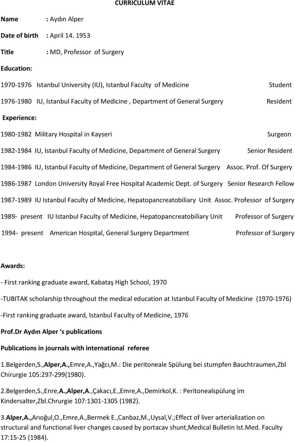 Resident Experience: 1980-1982 Military Hospital in Kayseri Surgeon 1982-1984 IU, Istanbul Faculty of Medicine, Department of General Surgery Senior Resident 1984-1986 IU, Istanbul Faculty of