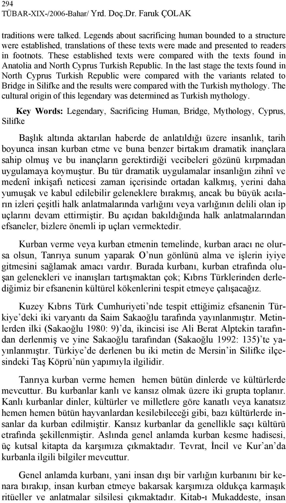 These established texts were compared with the texts found in Anatolia and North Cyprus Turkish Republic.