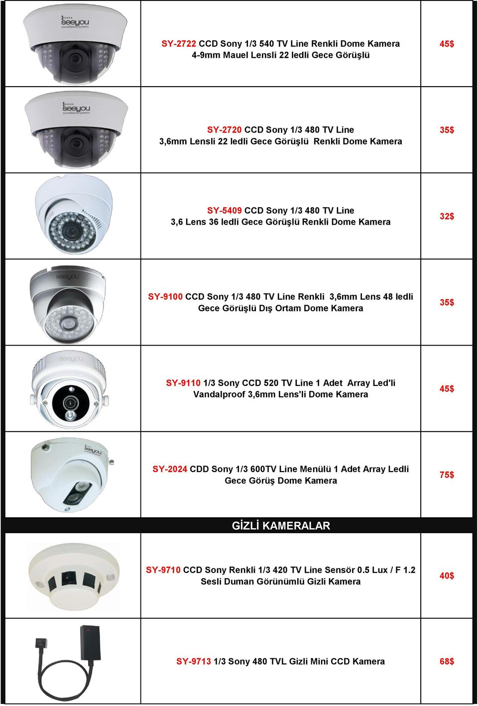 Dome Kamera 35$ SY-9110 1/3 Sony CCD 520 TV Line 1 Adet Array Led'li Vandalproof 3,6mm Lens'li Dome Kamera 45$ SY-2024 CDD Sony 1/3 600TV Line Menülü 1 Adet Array Ledli Gece Görüş