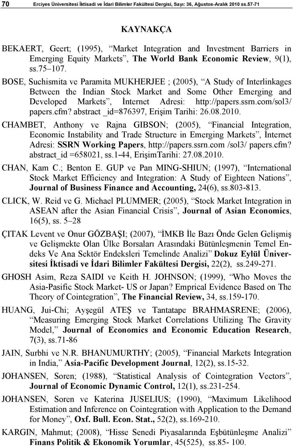 BOSE, Suchismita ve Paramita MUKHERJEE ; (2005), A Study of Interlinkages Between the Indian Stock Market and Some Other Emerging and Developed Markets, İnternet Adresi: http://papers.ssrn.