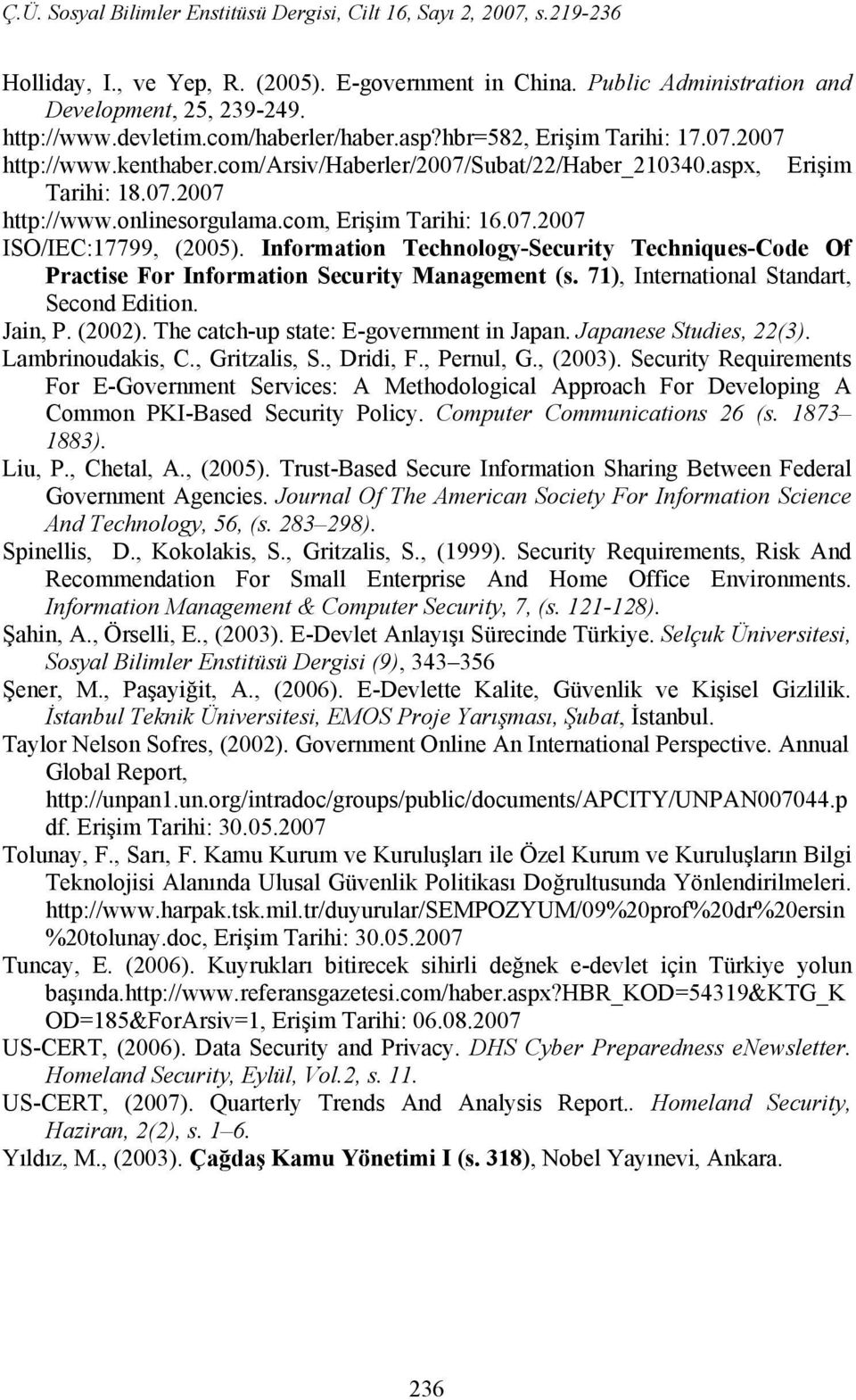 Information Technology-Security Techniques-Code Of Practise For Information Security Management (s. 71), International Standart, Second Edition. Jain, P. (2002).