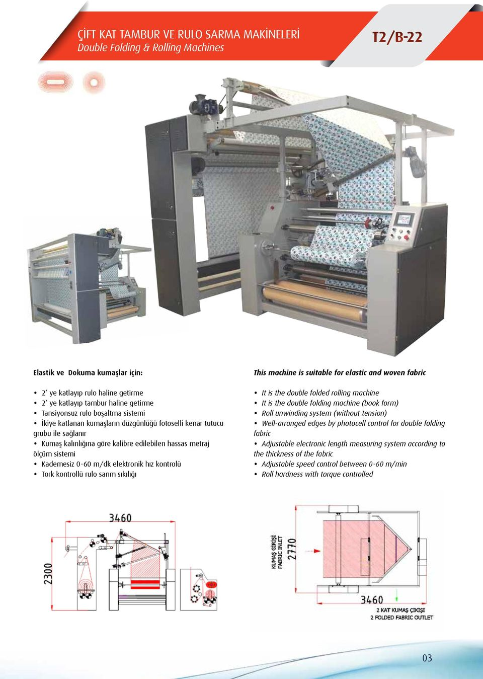 elektronik hız kontrolü Tork kontrollü rulo sarım sıkılığı This machine is suitable for elastic and woven fabric It is the double folded rolling machine It is the double folding machine (book form)
