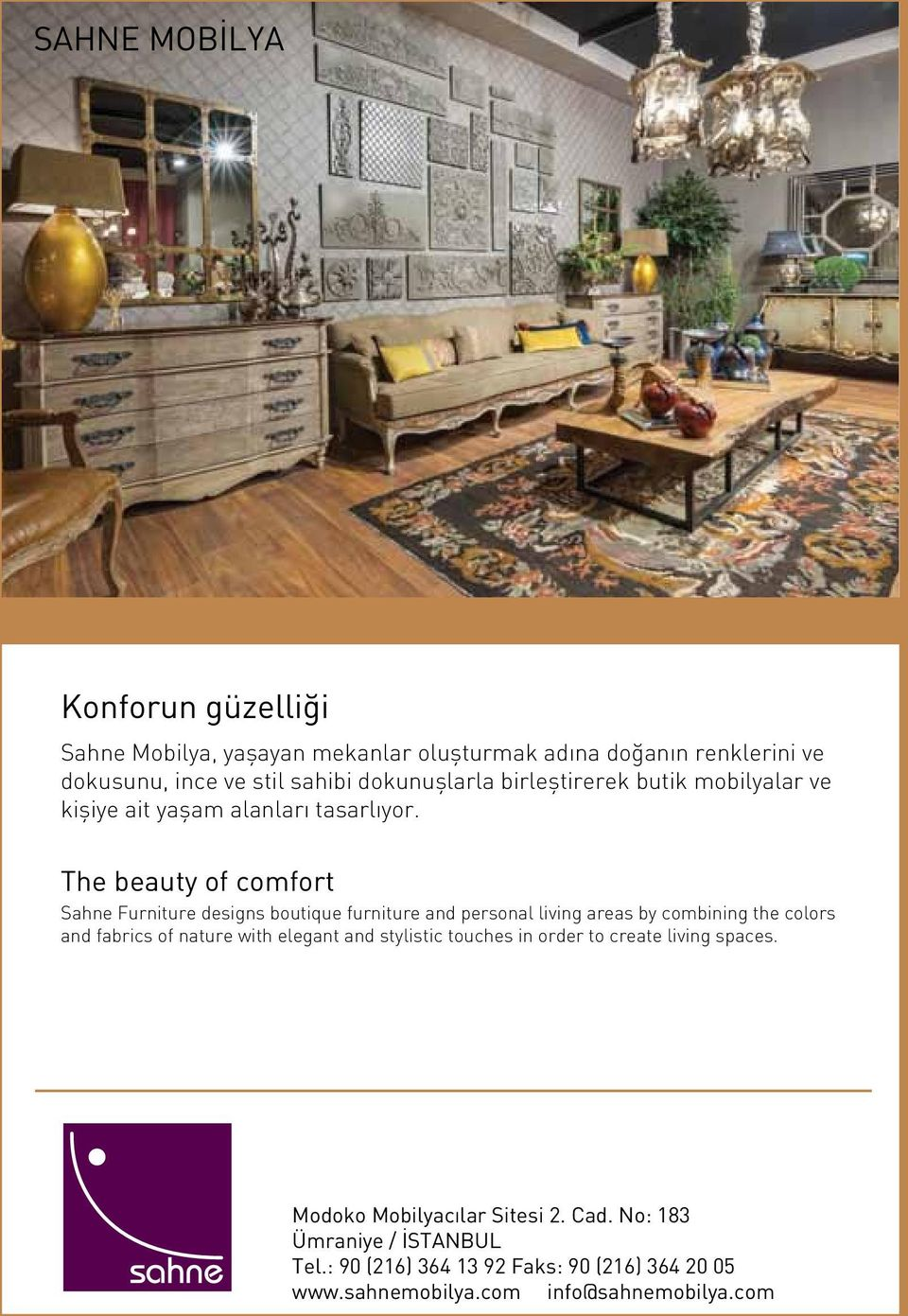 The beauty of comfort Sahne Furniture designs boutique furniture and personal living areas by combining the colors and fabrics of nature with