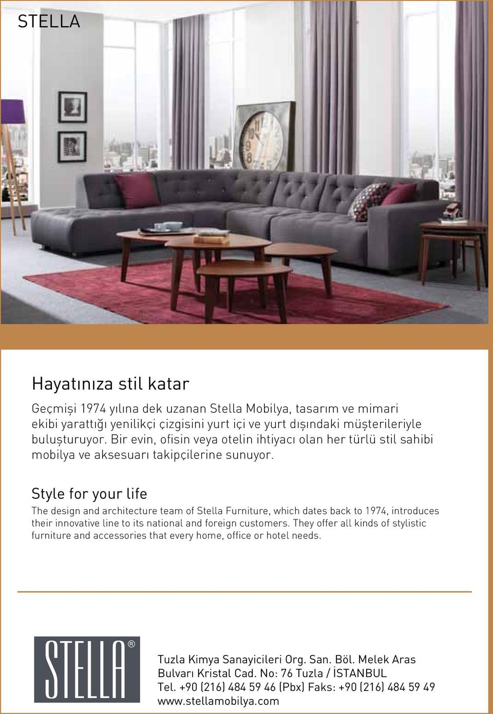 Style for your life The design and architecture team of Stella Furniture, which dates back to 1974, introduces their innovative line to its national and foreign customers.