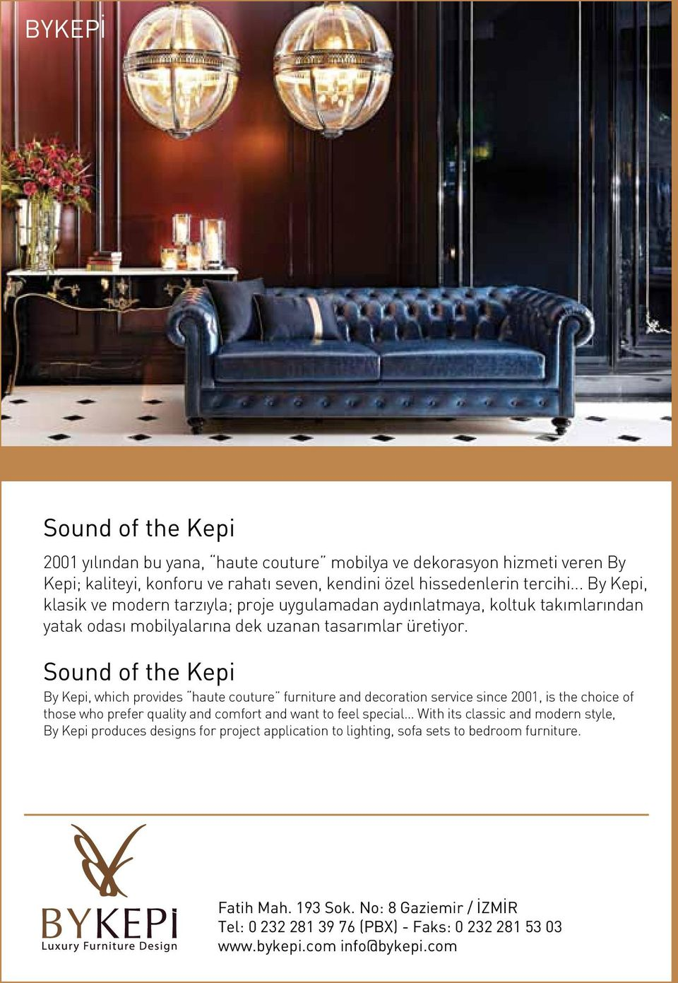 Sound of the Kepi By Kepi, which provides haute couture furniture and decoration service since 2001, is the choice of those who prefer quality and comfort and want to feel special With its