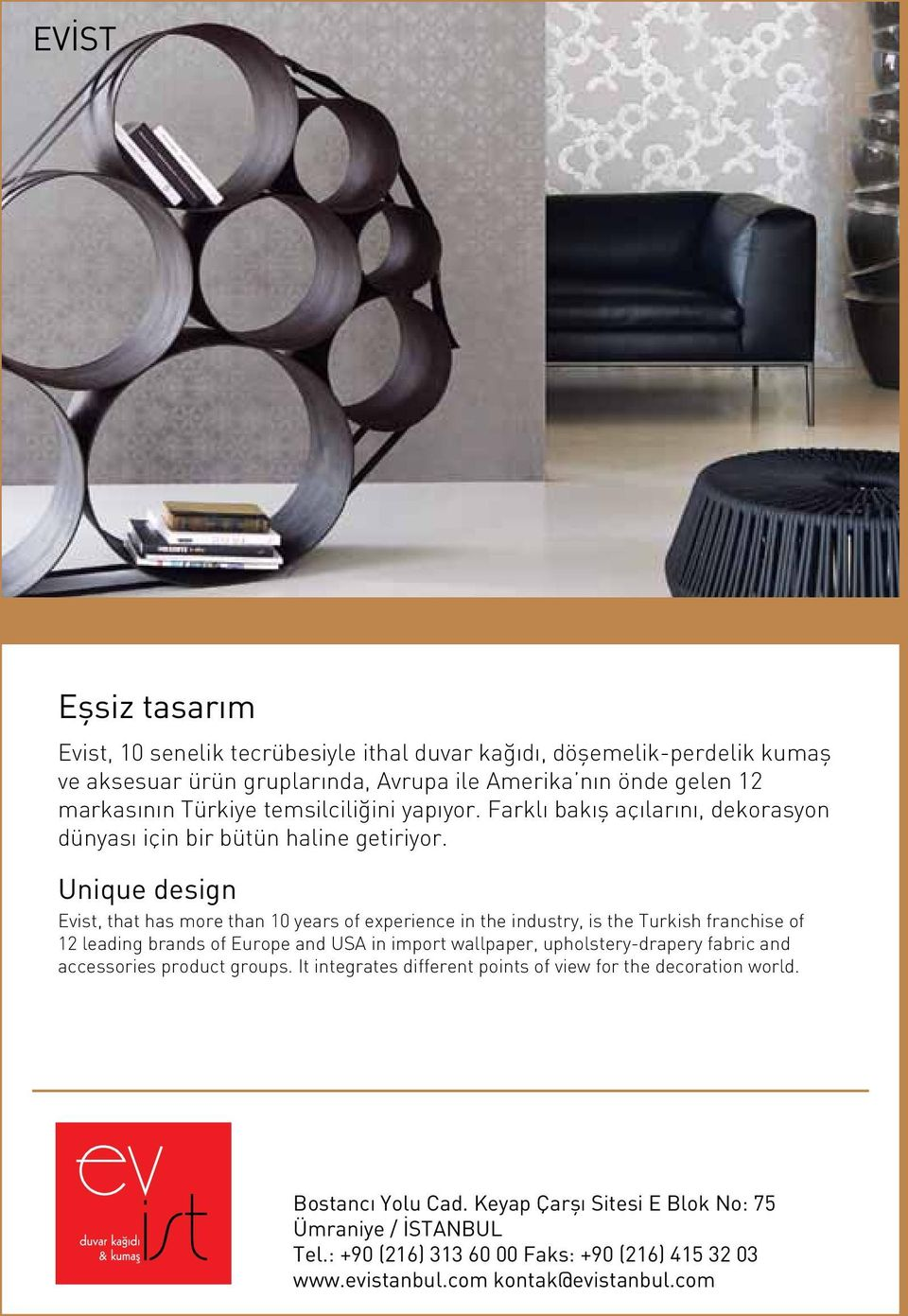 Unique design Evist, that has more than 10 years of experience in the industry, is the Turkish franchise of 12 leading brands of Europe and USA in import wallpaper, upholstery-drapery