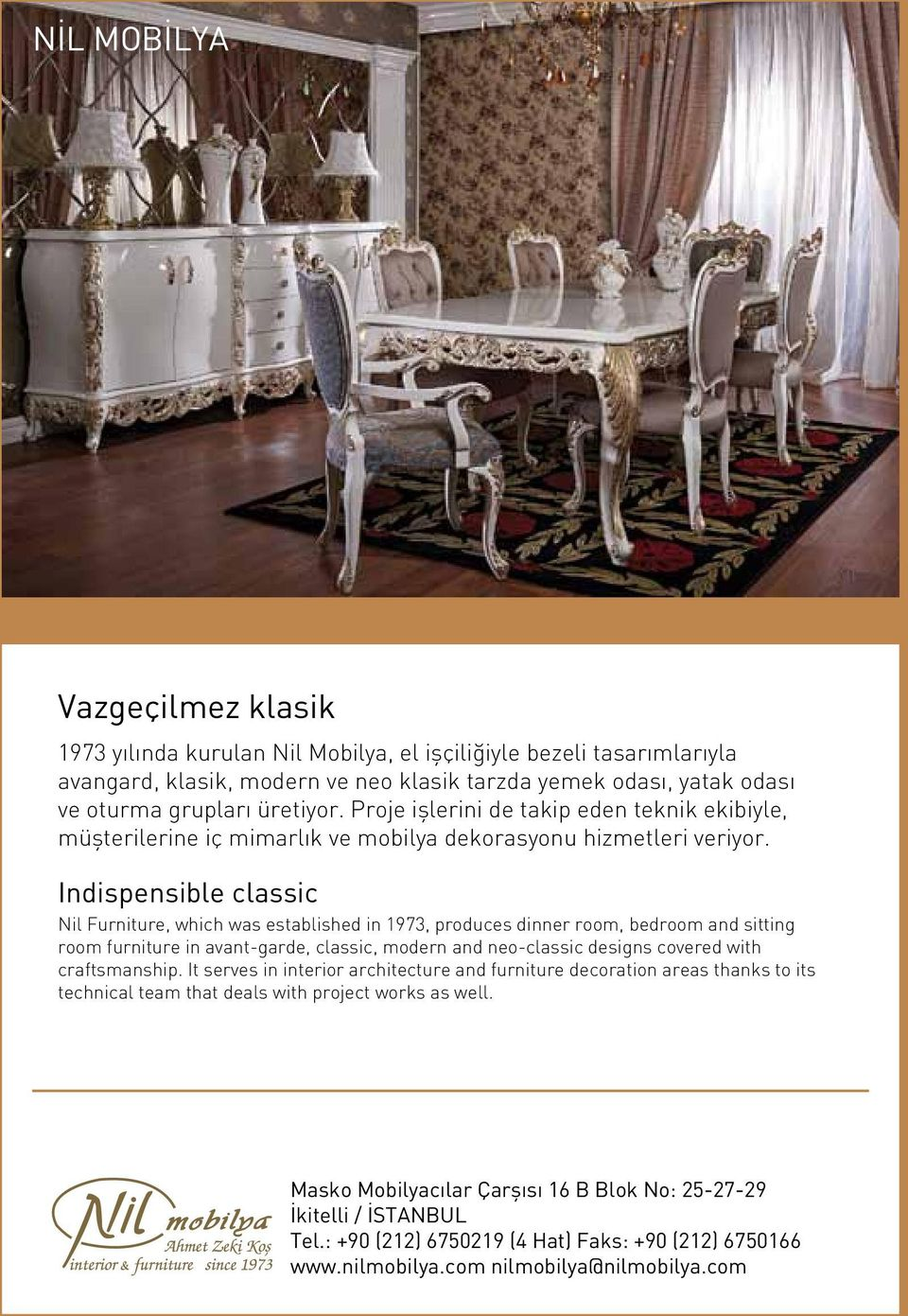 Indispensible classic Nil Furniture, which was established in 1973, produces dinner room, bedroom and sitting room furniture in avant-garde, classic, modern and neo-classic designs covered with