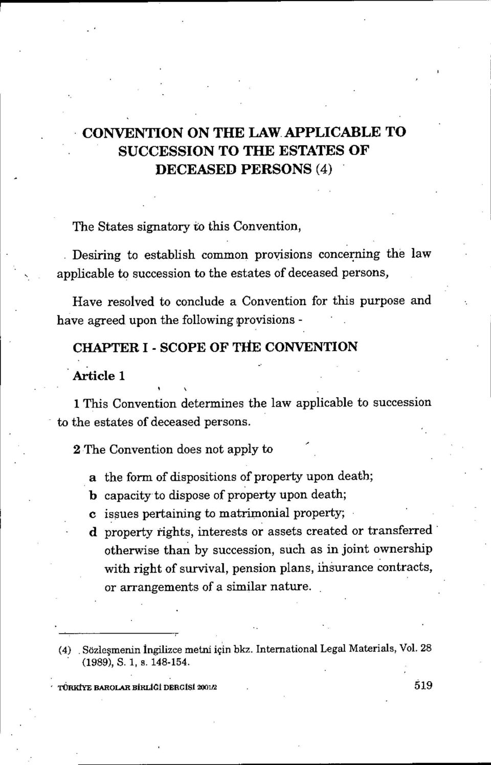estates af deceased persons, Have resalved ta conclude a Convention far this purpose and have agreed upon the foliowing provisions - CHAPTER 1- SCOPE OF THE CONVENTION Article 1 1 This Convention