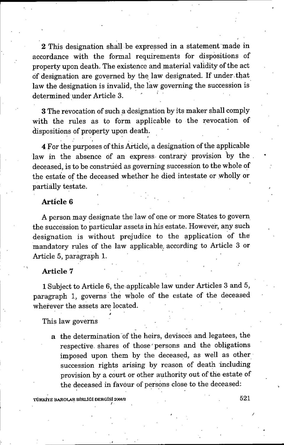 that law the designation is invalid, the 1w governing the succession is determinedunder Article 3.