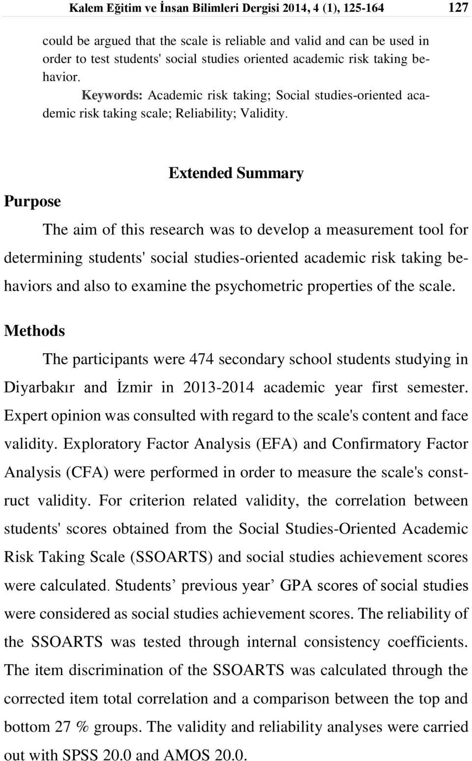measurement tool for determining students' social studies-oriented academic risk taking behaviors and also to examine the psychometric properties of the scale Methods The participants were 474