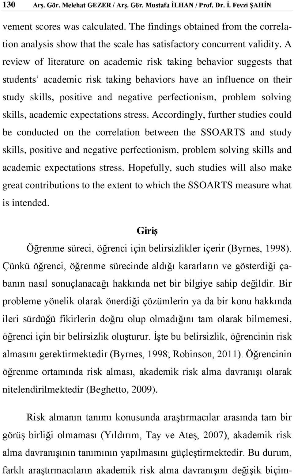 perfectionism, problem solving skills, academic expectations stress Accordingly, further studies could be conducted on the correlation between the SSOARTS and study skills, positive and negative