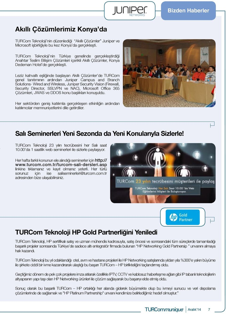 Leziz kahvaltı eşliğinde başlayan Akıllı Çözümler de TURCom genel tanıtımının ardından Juniper Campus and Branch Solutions- Wired and Wireless, Juniper Security Vision (Firewall, Security Director,