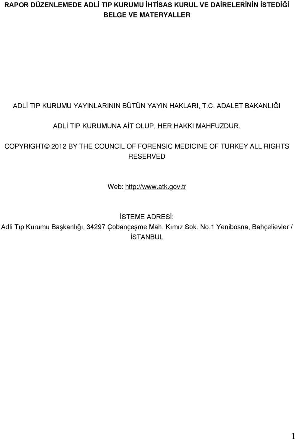 COPYRIGHT 2012 BY THE COUNCIL OF FORENSIC MEDICINE OF TURKEY ALL RIGHTS RESERVED Web: http://www.atk.gov.