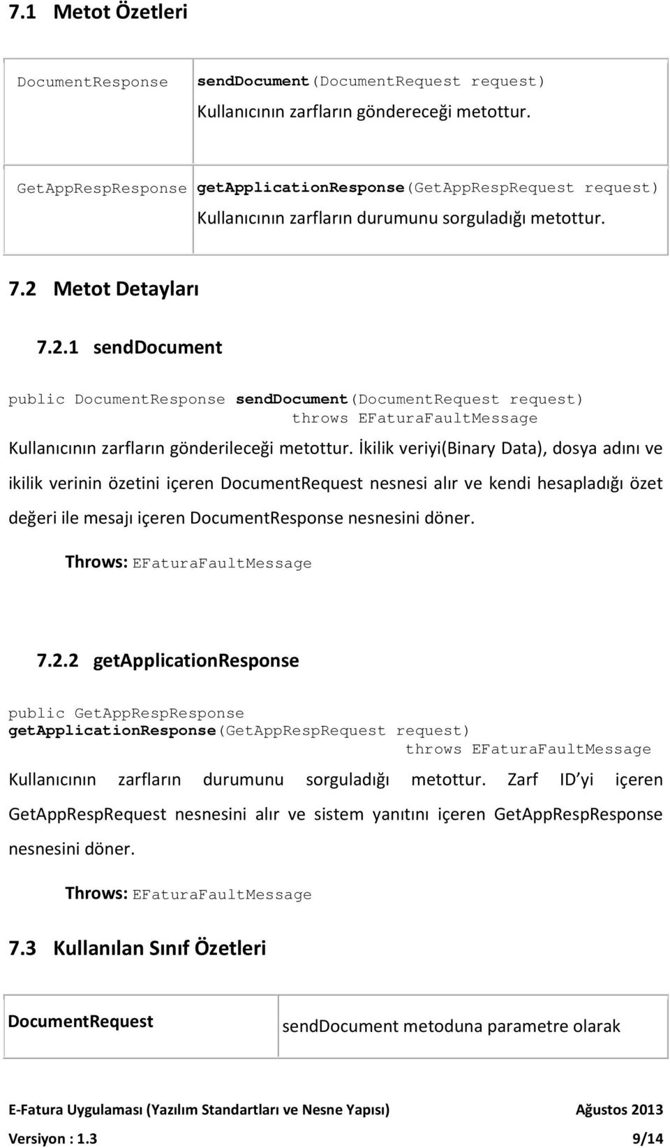 Metot Detayları 7.2.1 senddocument public DocumentResponse senddocument(documentrequest request) throws EFaturaFaultMessage Kullanıcının zarfların gönderileceği metottur.