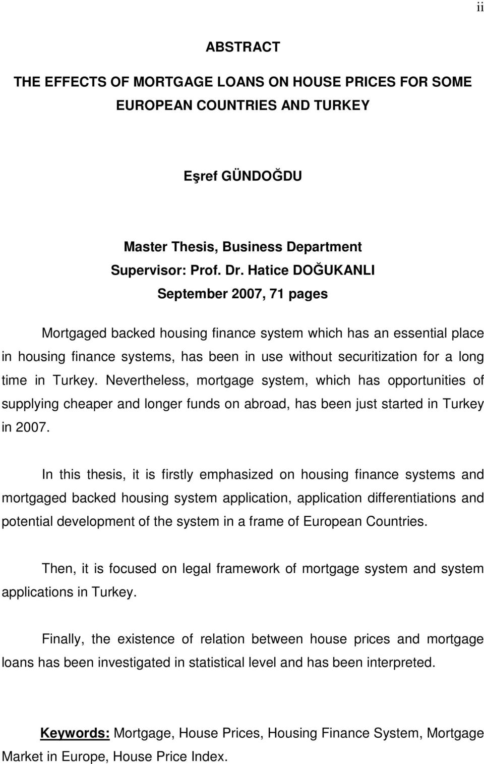 Turkey. Nevertheless, mortgage system, which has opportunities of supplying cheaper and longer funds on abroad, has been just started in Turkey in 2007.