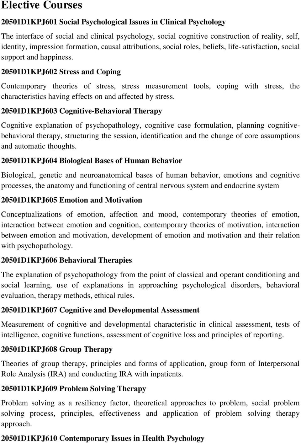 20501D1KPJ602 Stress and Coping Contemporary theories of stress, stress measurement tools, coping with stress, the characteristics having effects on and affected by stress.