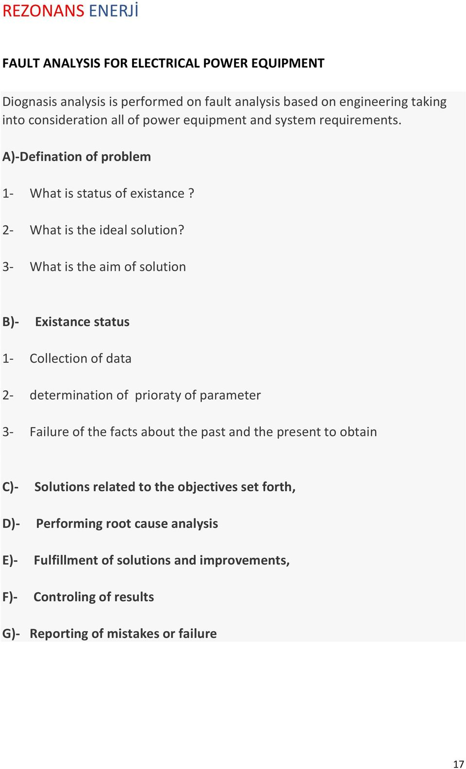 3- What is the aim of solution B)- Existance status 1- Collection of data 2- determination of prioraty of parameter 3- Failure of the facts about the past and the