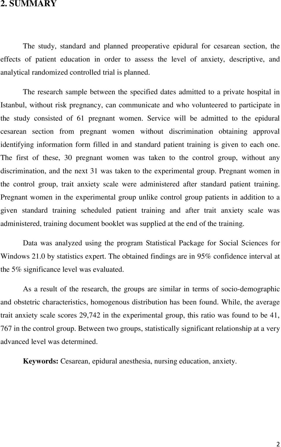 The research sample between the specified dates admitted to a private hospital in Istanbul, without risk pregnancy, can communicate and who volunteered to participate in the study consisted of 61