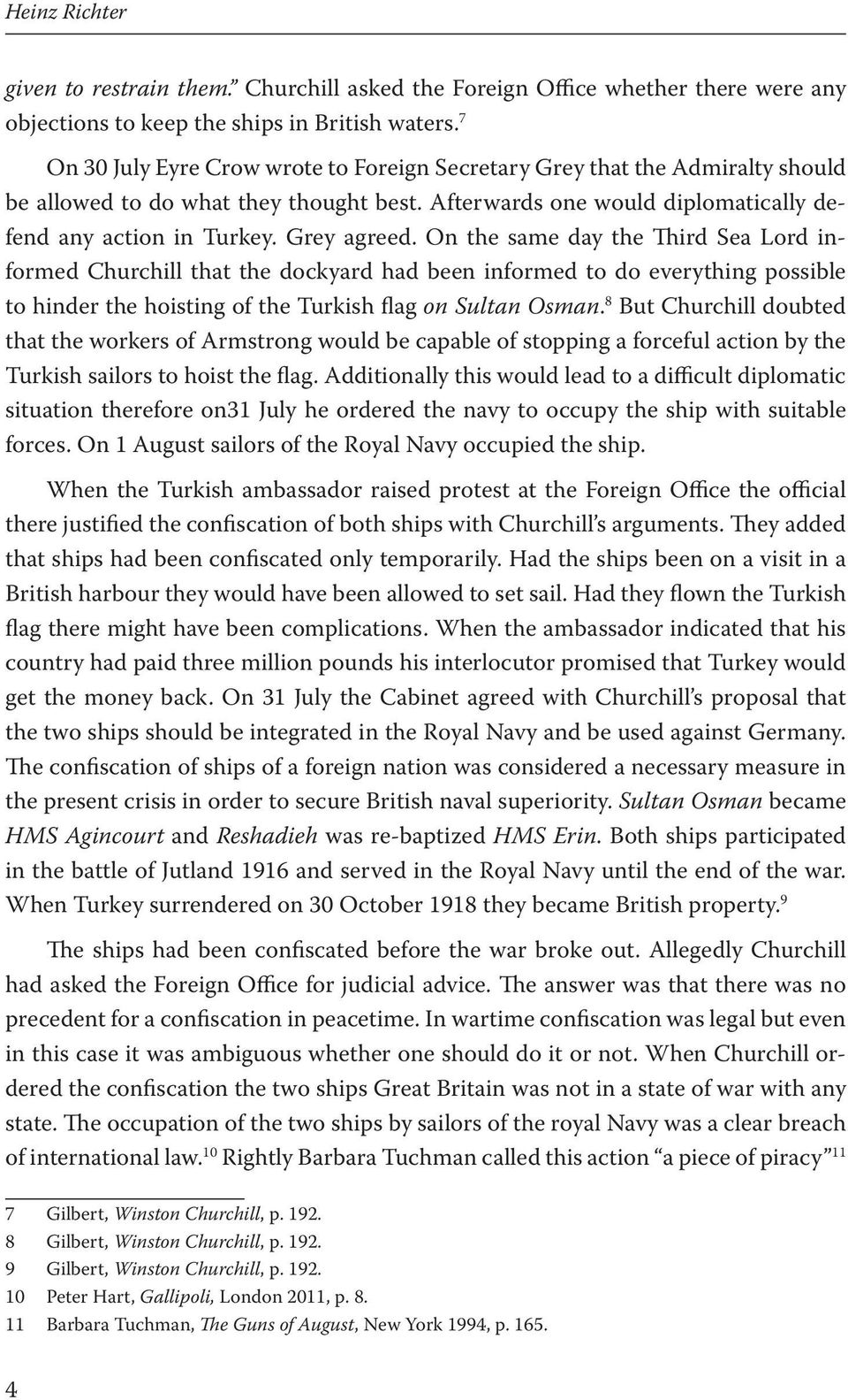 On the same day the Third Sea Lord informed Churchill that the dockyard had been informed to do everything possible to hinder the hoisting of the Turkish flag on Sultan Osman.