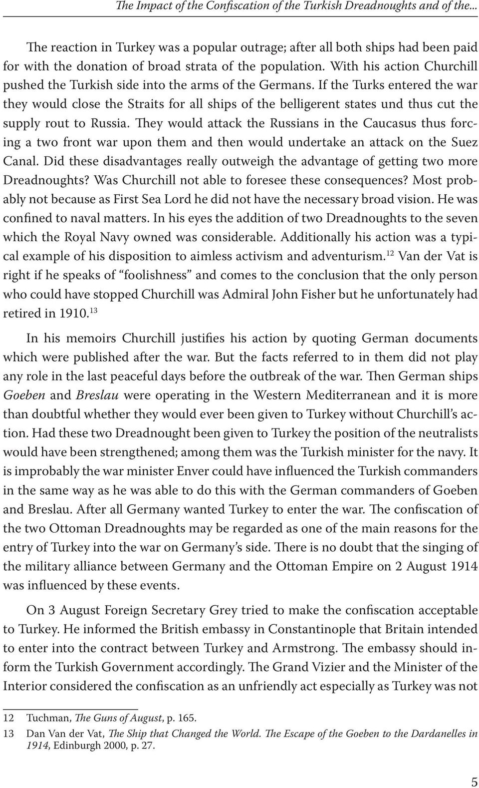 With his action Churchill pushed the Turkish side into the arms of the Germans.