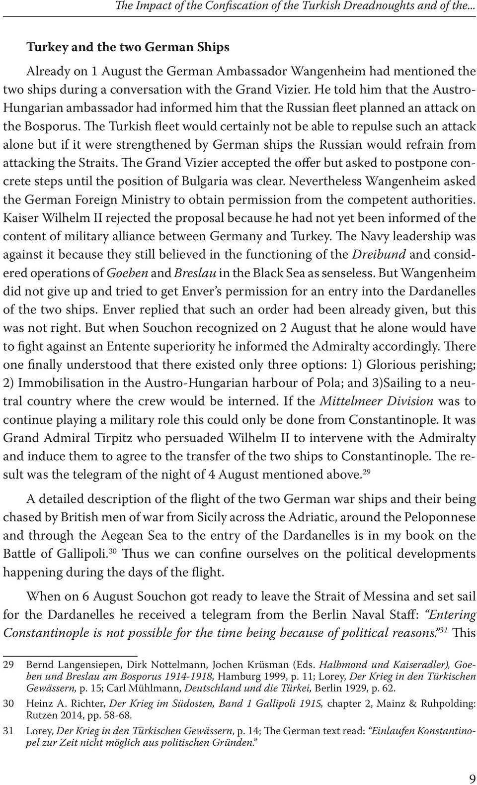 He told him that the Austro- Hungarian ambassador had informed him that the Russian fleet planned an attack on the Bosporus.