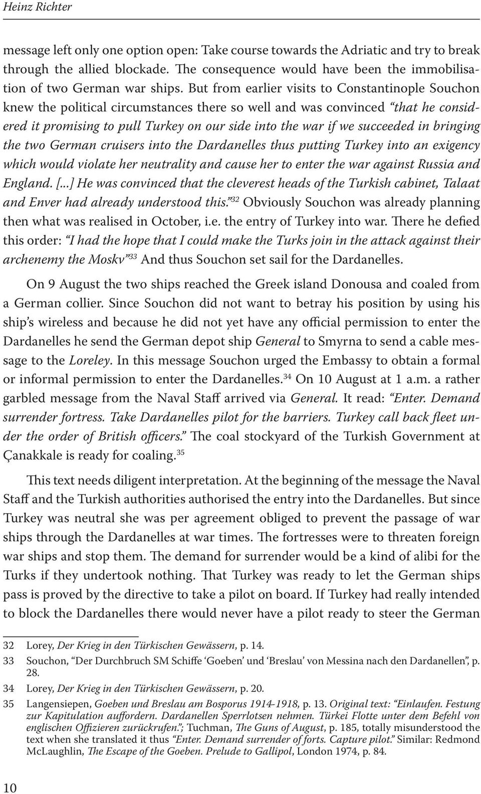 But from earlier visits to Constantinople Souchon knew the political circumstances there so well and was convinced that he considered it promising to pull Turkey on our side into the war if we