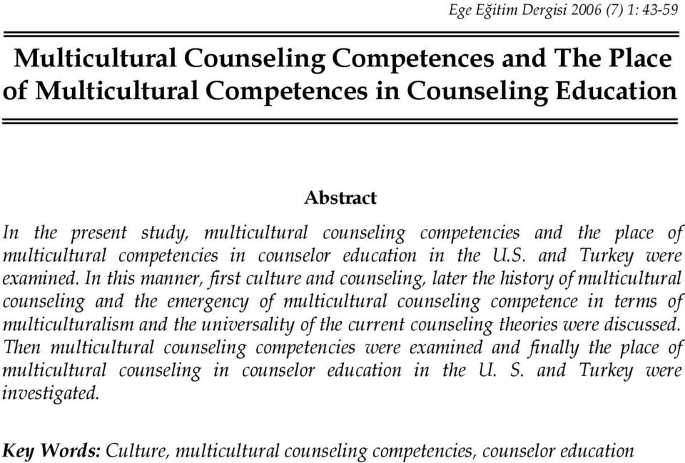 In this manner, first culture and counseling, later the history of multicultural counseling and the emergency of multicultural counseling competence in terms of multiculturalism and the universality