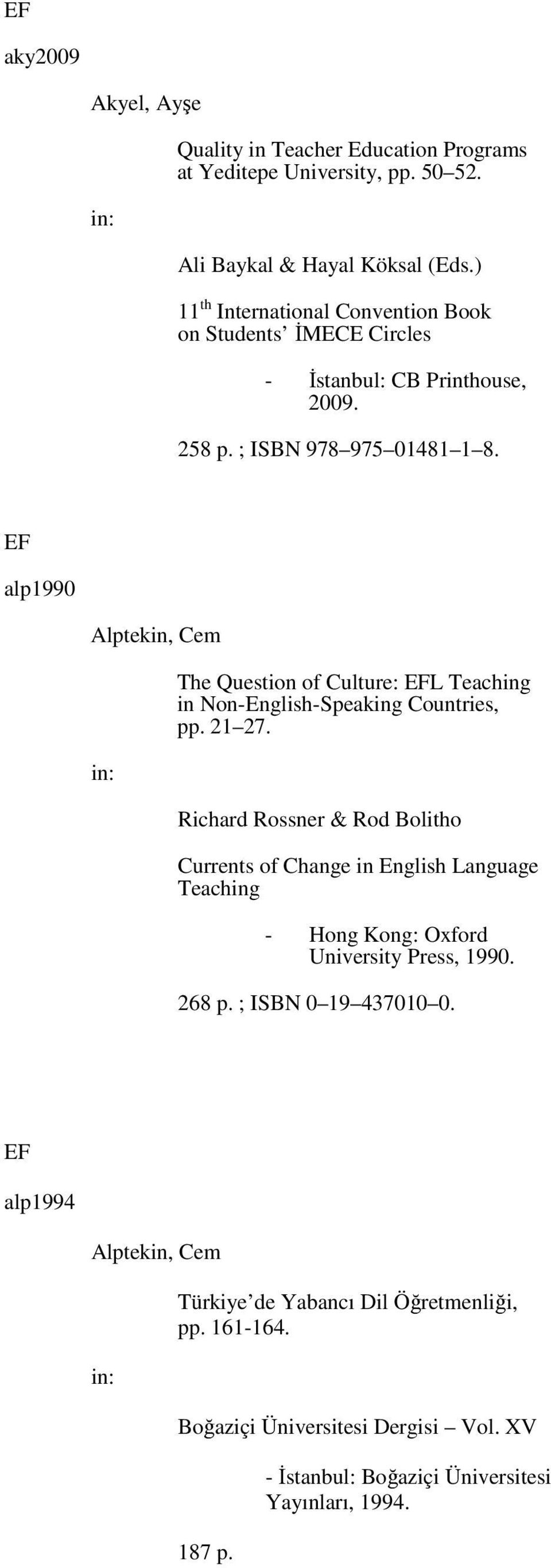 alp1990 Alptekin, Cem The Question of Culture: L Teaching in Non-English-Speaking Countries, pp. 21 27.