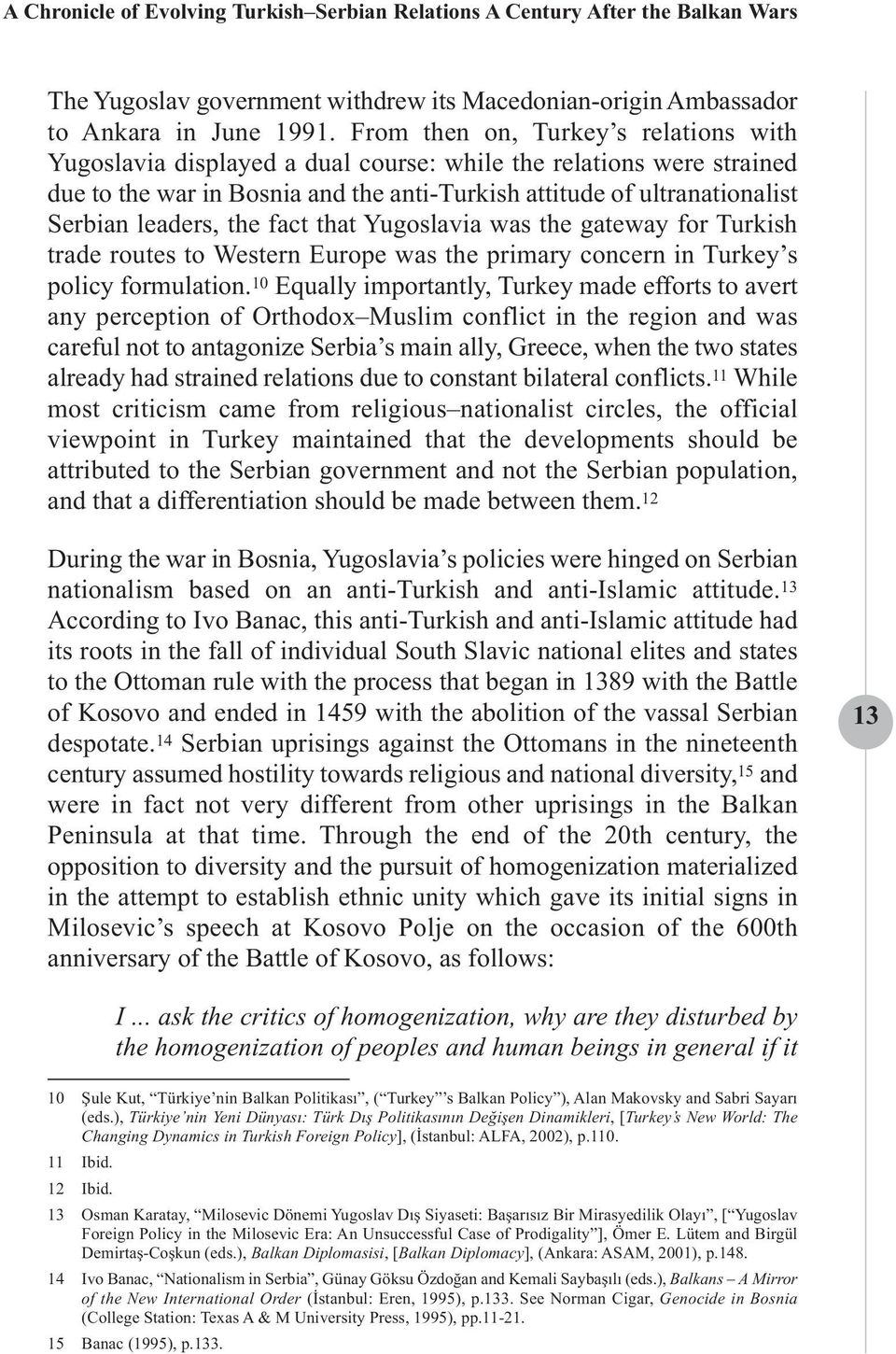 the fact that Yugoslavia was the gateway for Turkish trade routes to Western Europe was the primary concern in Turkey s policy formulation.