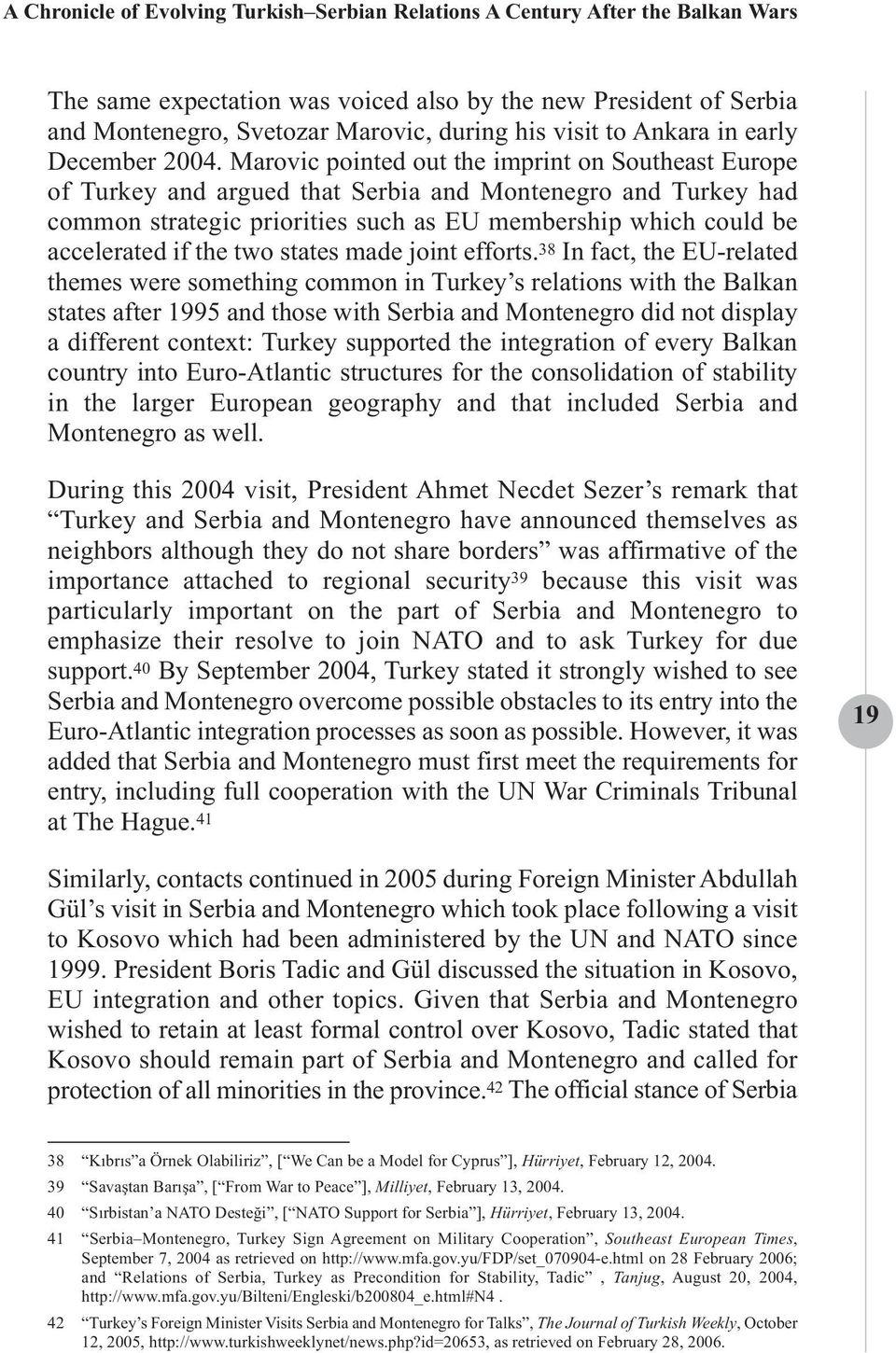 Marovic pointed out the imprint on Southeast Europe of Turkey and argued that Serbia and Montenegro and Turkey had common strategic priorities such as EU membership which could be accelerated if the