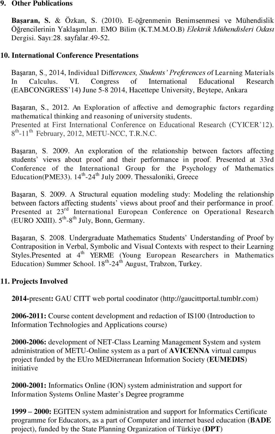 Congress of International Educational Research (EABCONGRESS 14) June 5-8 2014, Hacettepe University, Beytepe, Ankara Başaran, S., 2012.