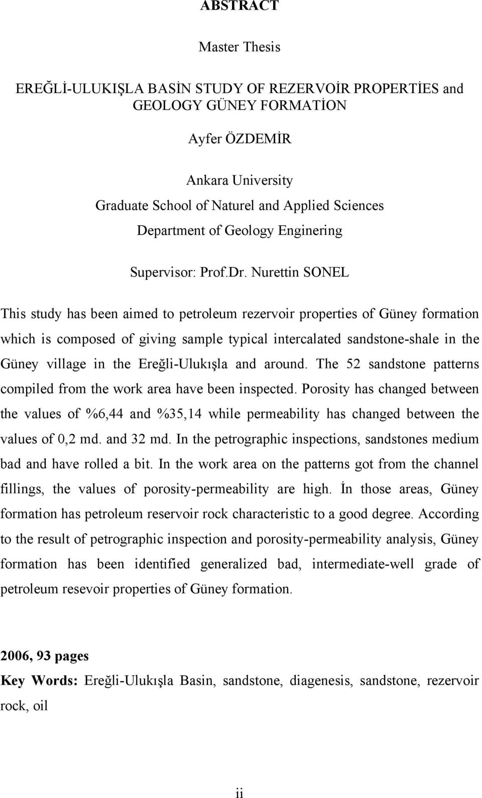Nurettin SONEL This study has been aimed to petroleum rezervoir properties of Güney formation which is composed of giving sample typical intercalated sandstone-shale in the Güney village in the