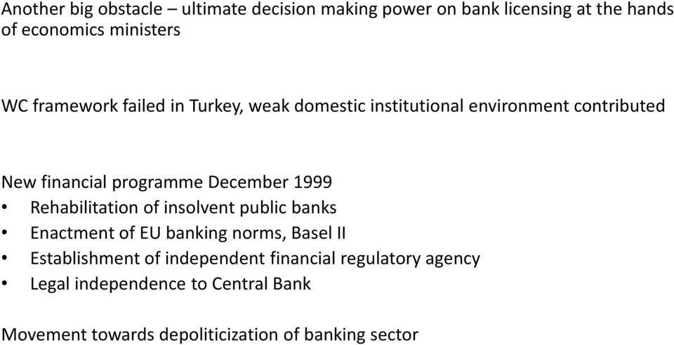1999 Rehabilitation of insolvent public banks Enactment of EU banking norms, Basel II Establishment of