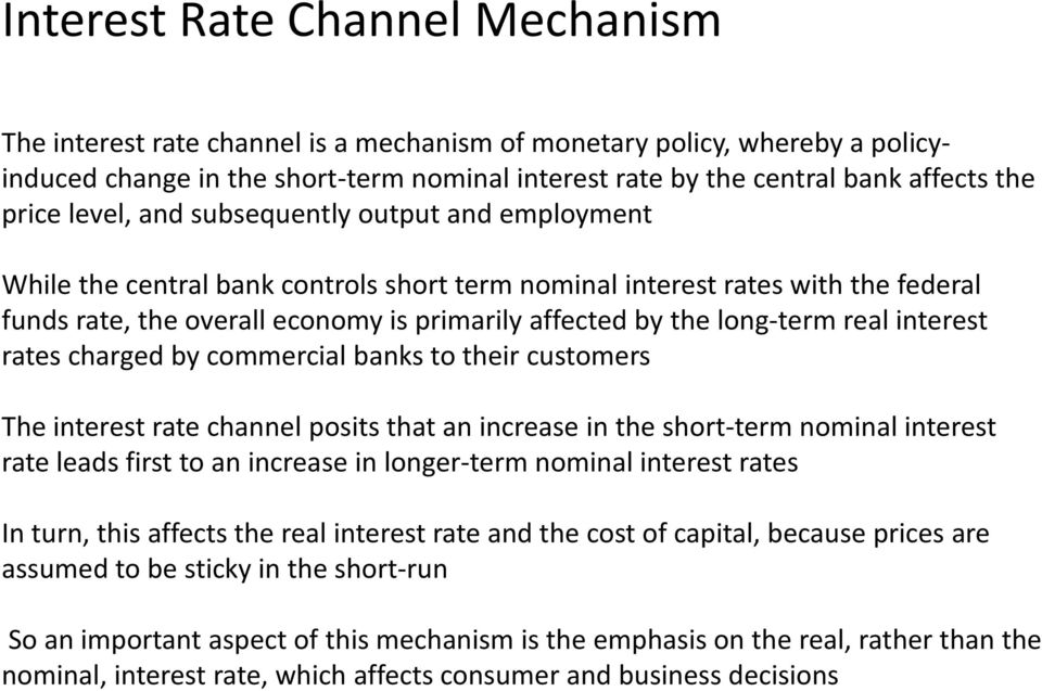 long-term real interest rates charged by commercial banks to their customers The interest rate channel posits that an increase in the short-term nominal interest rate leads first to an increase in