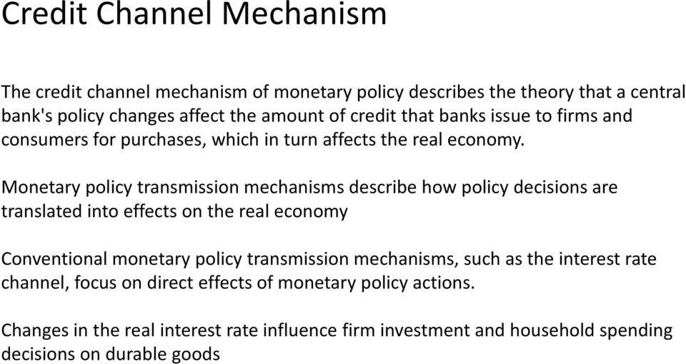 Monetary policy transmission mechanisms describe how policy decisions are translated into effects on the real economy Conventional monetary policy