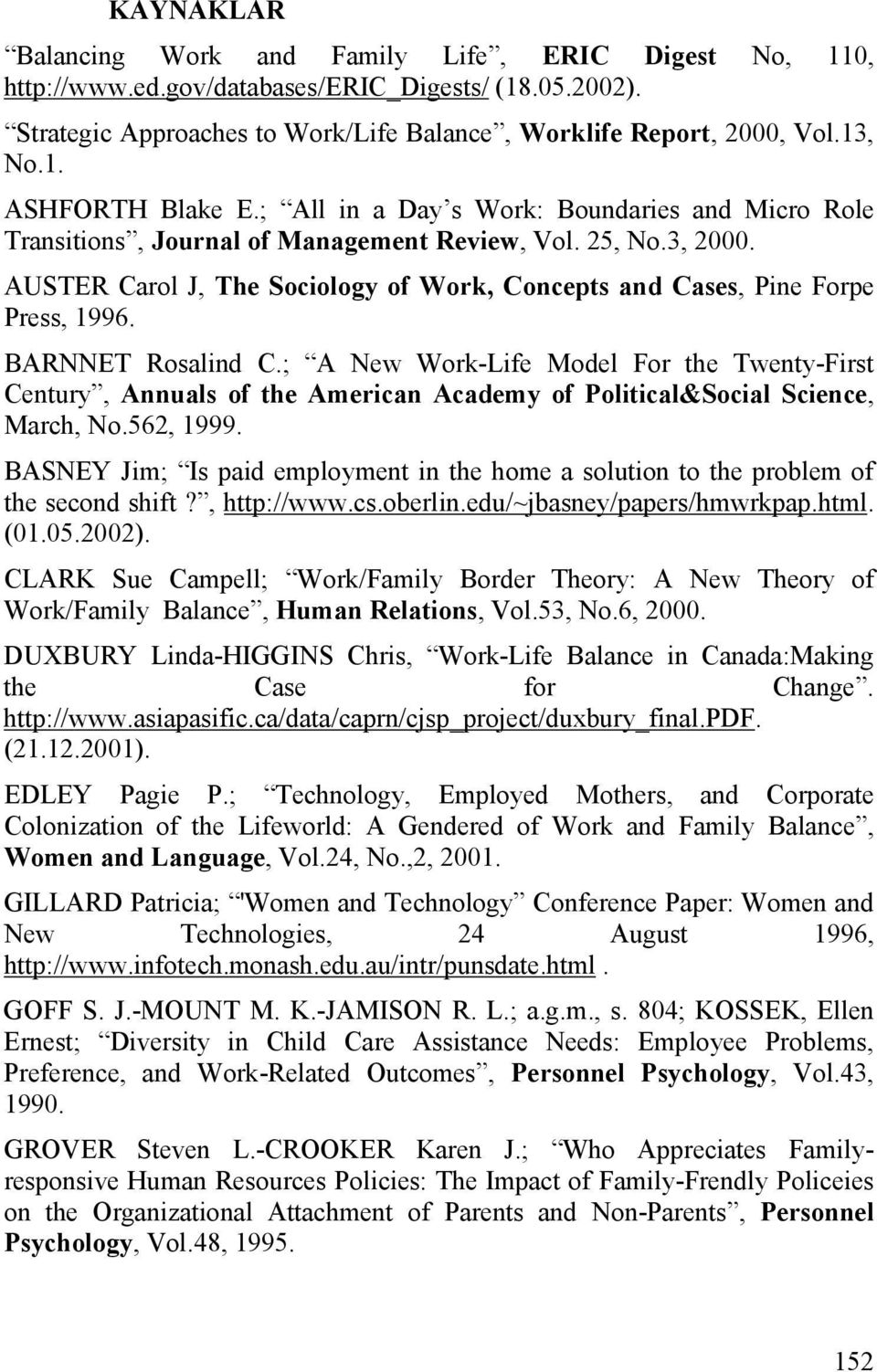 BARNNET Rosalind C.; A New Work-Life Model For the Twenty-First Century, Annuals of the American Academy of Political&Social Science, March, No.562, 1999.