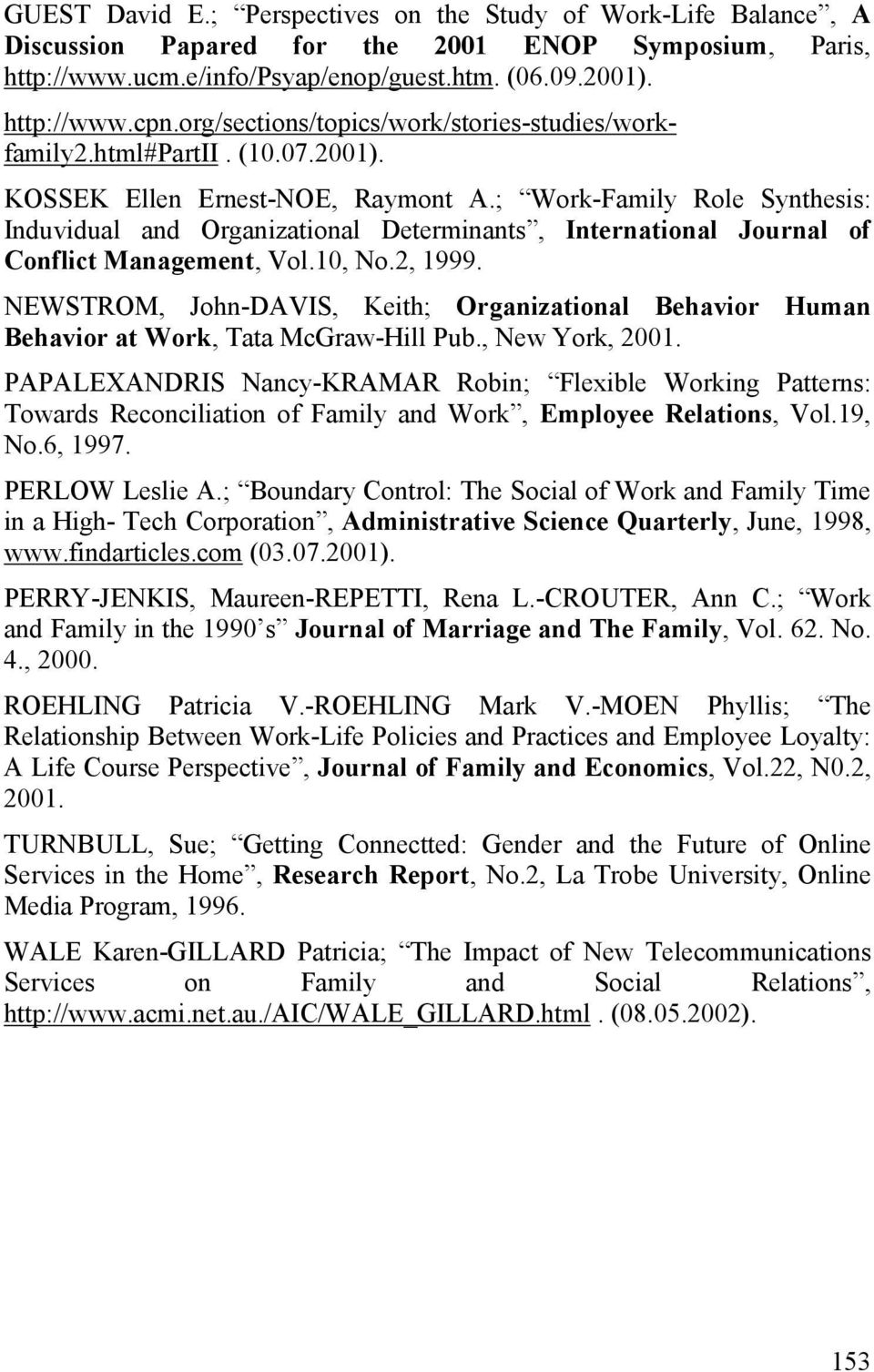 ; Work-Family Role Synthesis: Induvidual and Organizational Determinants, International Journal of Conflict Management, Vol.10, No.2, 1999.